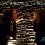 Cómo hablar a tus hijos